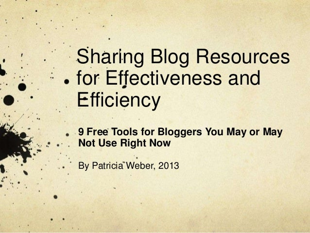 Sharing Blog Resources for Effectiveness and Efficiency 9 Free Tools for Bloggers You May or May Not Use Right Now By Patr...