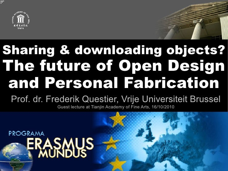 Sharing & downloading objects? The future of Open Design  and Personal Fabrication  Prof. dr. Frederik Questier, Vrije Uni...