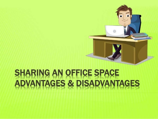 SHARING AN OFFICE SPACE ADVANTAGES & DISADVANTAGES