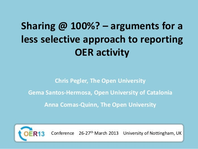 Sharing @ 100%? – arguments for aless selective approach to reporting             OER activity          Chris Pegler, The ...
