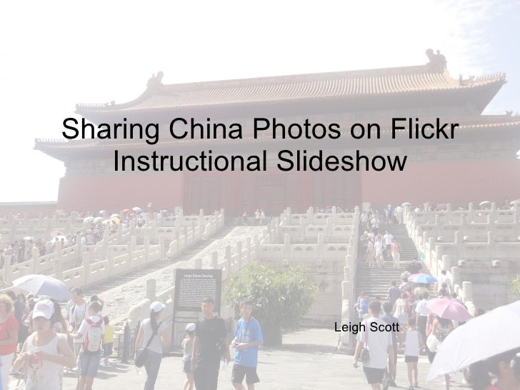 Sharing China Photos on Flickr Instructional Slideshow Leigh Scott
