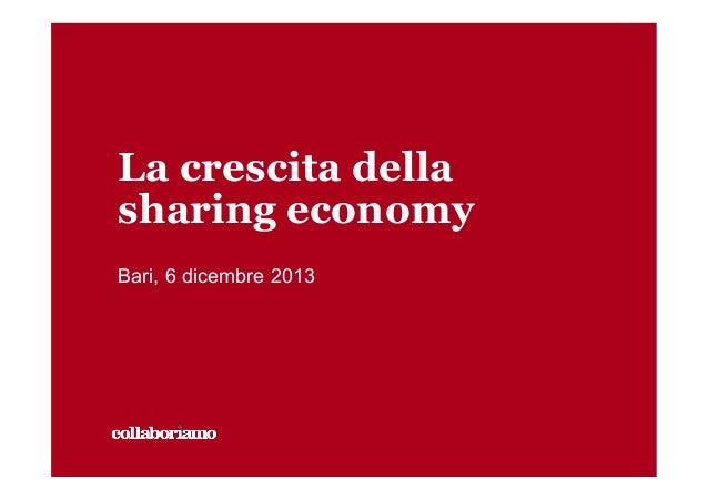 La crescita della sharing economy Bari, 6 dicembre 2013