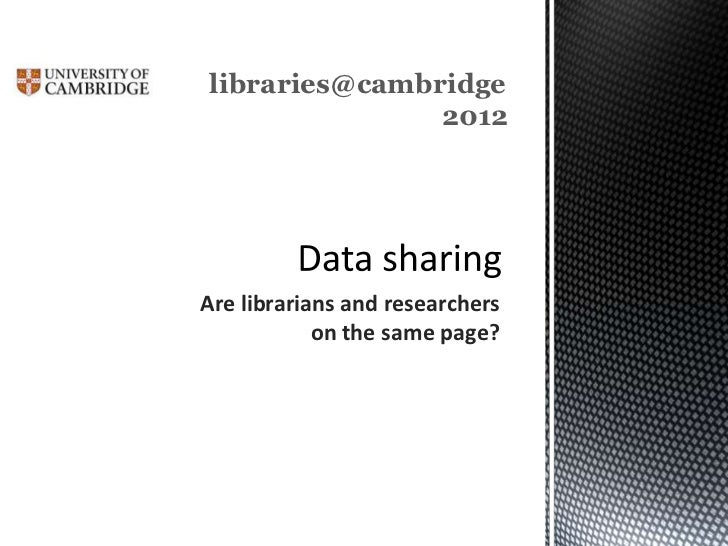 libraries@cambridge               2012Are librarians and researchers            on the same page?