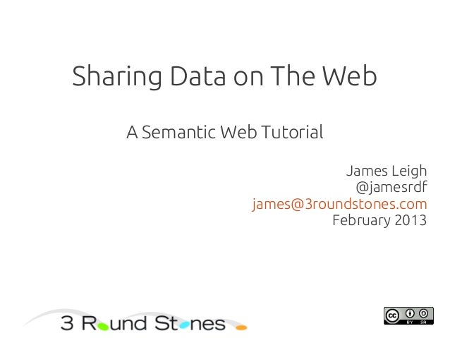 Sharing Data on The Web    A Semantic Web Tutorial                              James Leigh                               ...