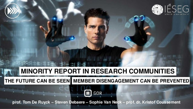 MINORITY REPORT IN RESEARCH COMMUNITIES MEMBER DISENGAGEMENT CAN BE PREVENTEDINTHE FUTURE CAN BE SEEN prof. Tom De Ruyck –...