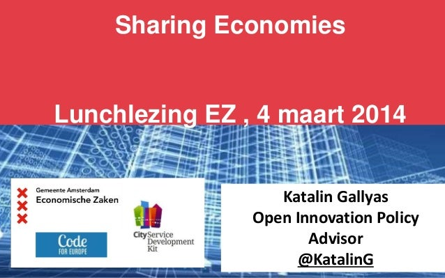 Sharing Economies  Lunchlezing EZ , 4 maart 2014 Katalin Gallyas Open Innovation Policy Advisor @KatalinG