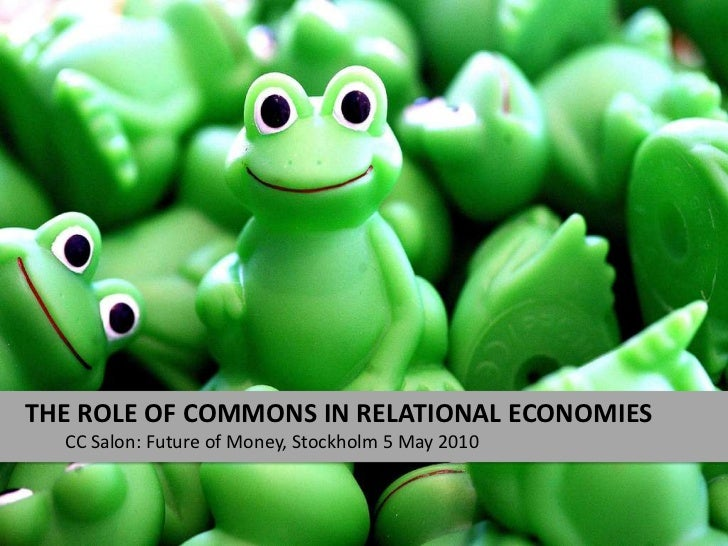 The Role of commons in relational economies<br />CC Salon: Future of Money, Stockholm 5 May 2010<br />