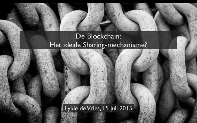 De Blockchain: Het ideale Sharing-mechanisme? Lykle deVries, 15 juli 2015