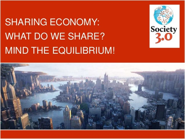 SHARING ECONOMY: WHAT DO WE SHARE? MIND THE EQUILIBRIUM!