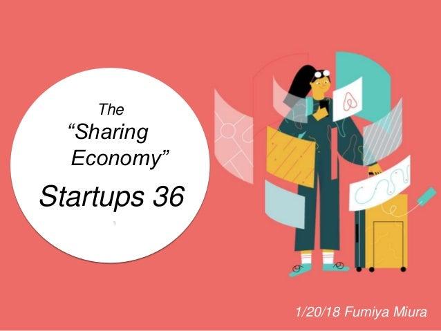 "The ""Sharing Economy"" Startups 36 1/20/18 Fumiya Miura"