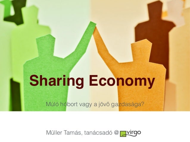 Sharing Economy Múló hóbort vagy a jövő gazdasága? Müller Tamás, tanácsadó @