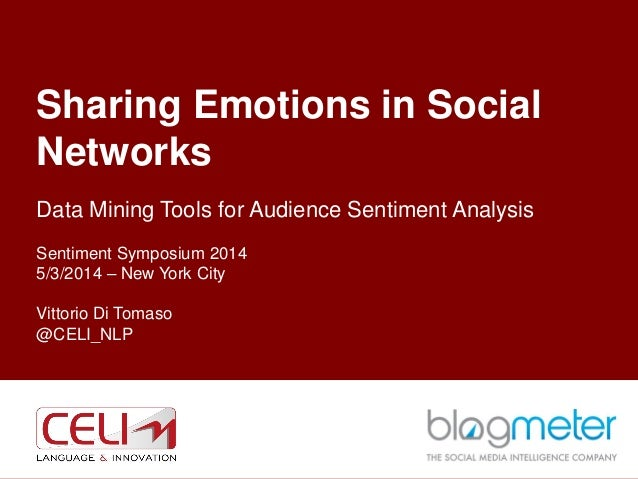 Sharing Emotions in Social Networks Data Mining Tools for Audience Sentiment Analysis Sentiment Symposium 2014 5/3/2014 – ...