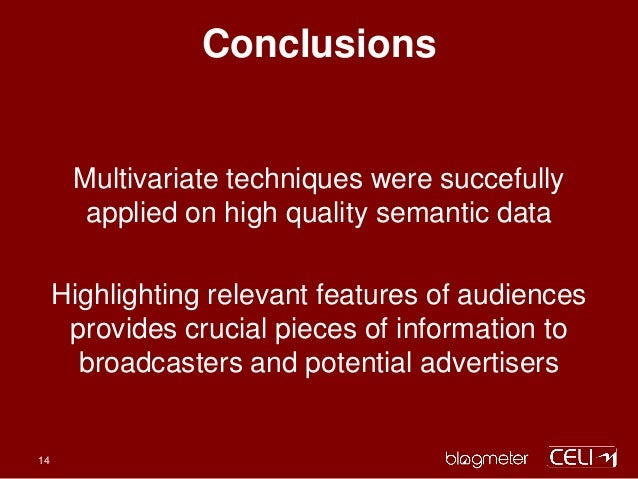 Conclusions Multivariate techniques were succefully applied on high quality semantic data Highlighting relevant features o...