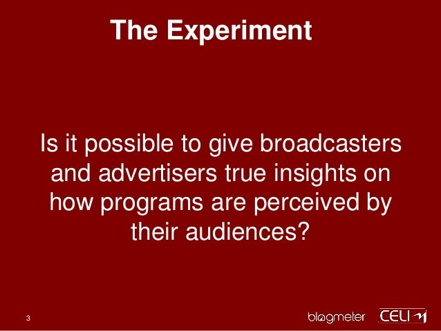 The Experiment Is it possible to give broadcasters and advertisers true insights on how programs are perceived by their au...