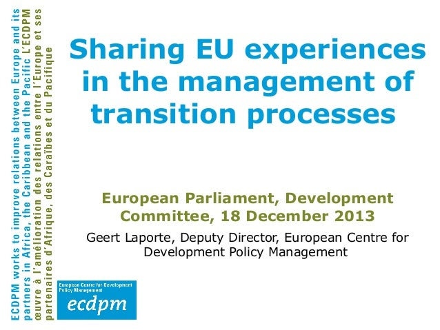 Sharing EU experiences in the management of transition processes European Parliament, Development Committee, 18 December 2...