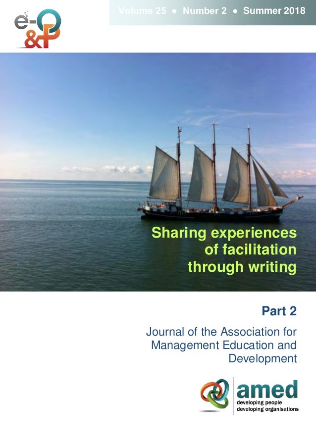 Sharing experiences of facilitation through writing Part 2 Journal of the Association for Management Education and Develop...
