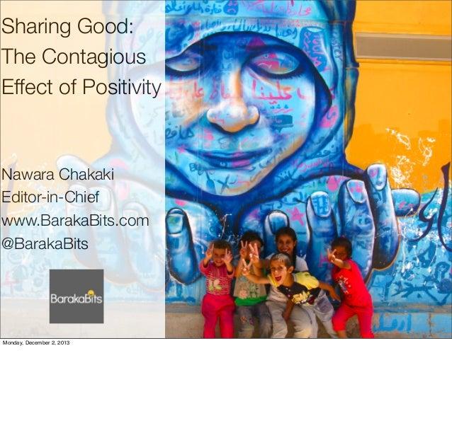 Sharing Good: The Contagious Effect of Positivity  Nawara Chakaki Editor-in-Chief www.BarakaBits.com @BarakaBits  Monday, ...