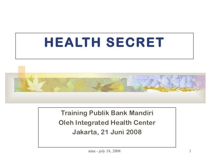 HEALTH SECRET Training Publik Bank Mandiri Oleh Integrated Health Center Jakarta, 21 Juni 2008