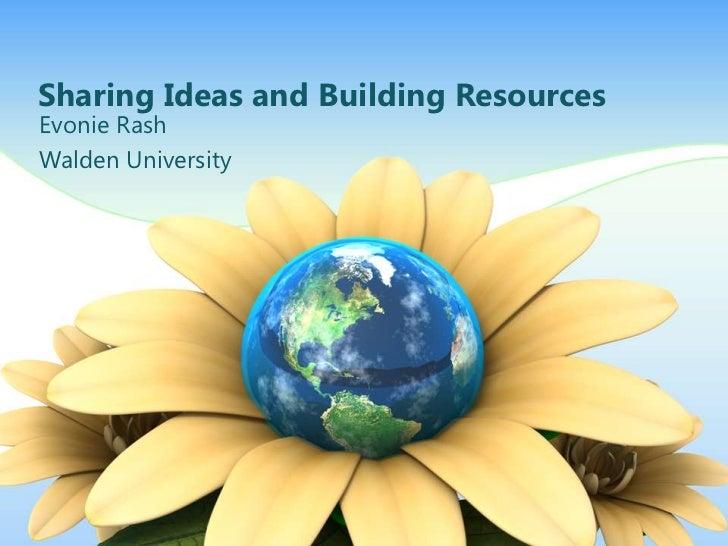 Sharing Ideas and Building Resources<br />Evonie Rash<br />Walden University<br />