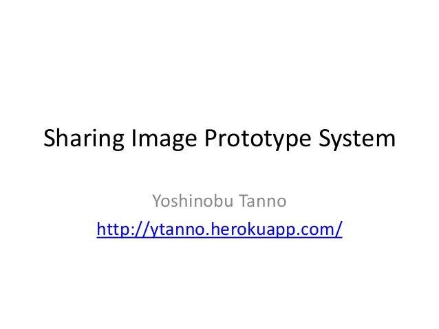 Sharing Image Prototype System           Yoshinobu Tanno    http://ytanno.herokuapp.com/