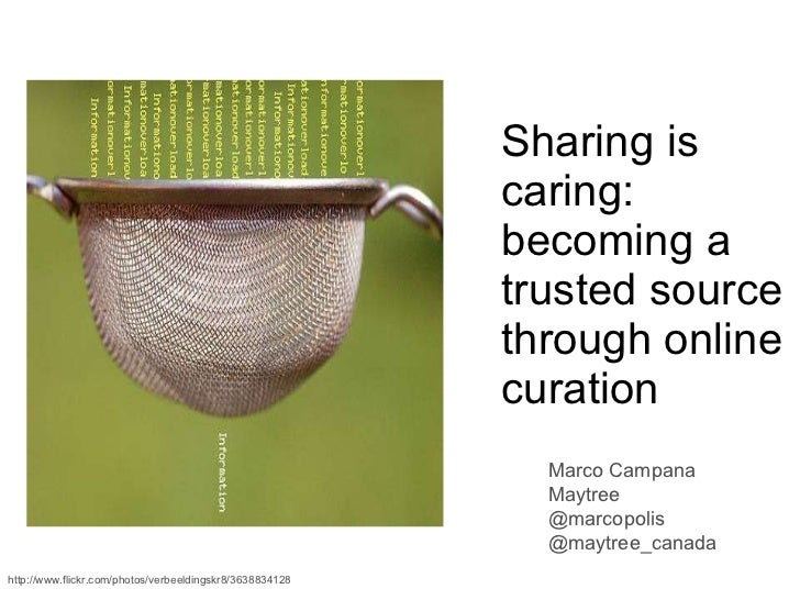 Sharing is caring: becoming a trusted source through online curation Marco Campana Maytree @marcopolis @maytree_canada htt...