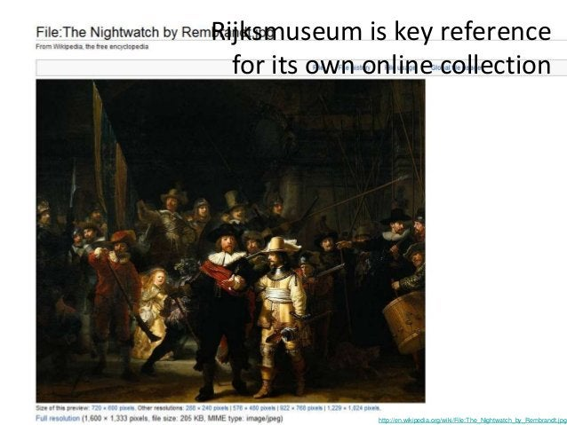 """http://en.wikipedia.org/wiki/File:The_Nightwatch_by_Rembrandt.jpg """"So far 6,499 images from the Rijksmuseum have been uplo..."""