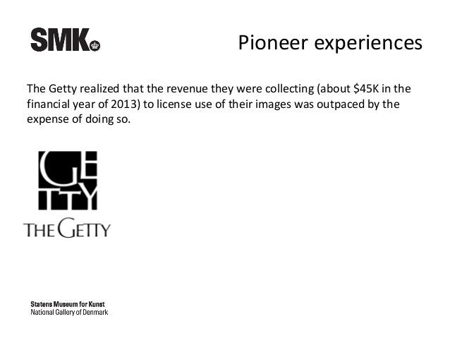 Pioneer experiences The Getty realized that the revenue they were collecting (about $45K in the financial year of 2013) to...