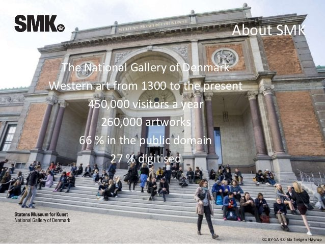 CC BY-SA 4.0 Ida Tietgen Høyrup About SMK The National Gallery of Denmark Western art from 1300 to the present 450,000 vis...