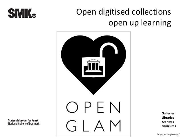 Galleries Libraries Archives Museums Open digitised collections open up learning http://openglam.org/