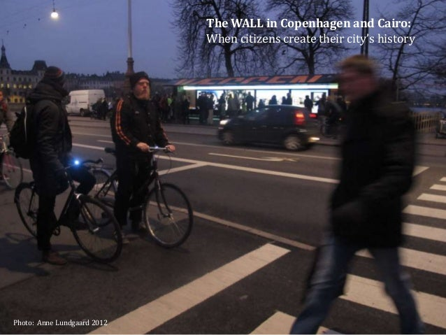 The WALL in Copenhagen and Cairo:                             When citizens create their city's historyPhoto: Anne Lundgaa...