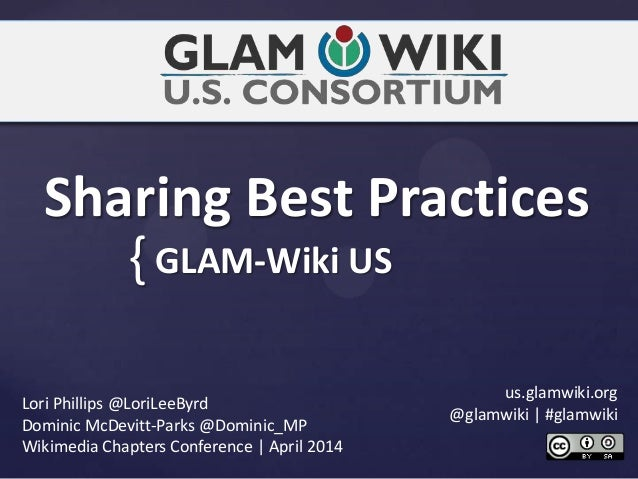 { Sharing Best Practices GLAM-Wiki US Lori Phillips @LoriLeeByrd Dominic McDevitt-Parks @Dominic_MP Wikimedia Chapters Con...