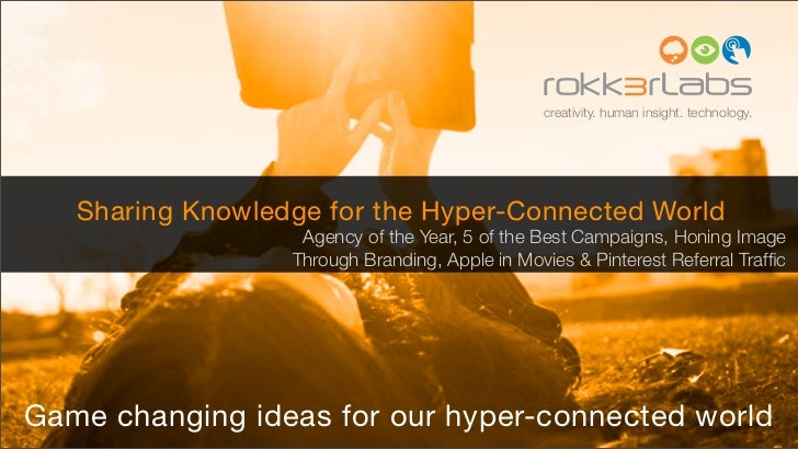 creativity. human insight. technology.   Sharing Knowledge for the Hyper-Connected World                   Agency of the Y...