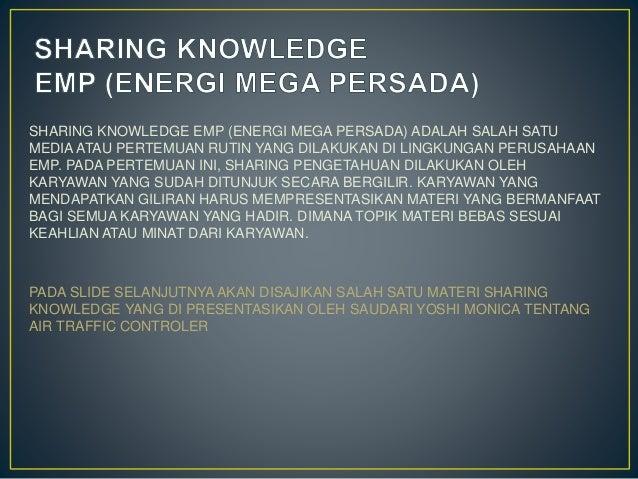 SHARING KNOWLEDGE EMP (ENERGI MEGA PERSADA) ADALAH SALAH SATU MEDIA ATAU PERTEMUAN RUTIN YANG DILAKUKAN DI LINGKUNGAN PERU...