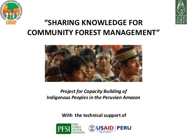 """""""SHARING KNOWLEDGE FORCOMMUNITY FOREST MANAGEMENT""""          Project for Capacity Building of    Indigenous Peoples in the ..."""