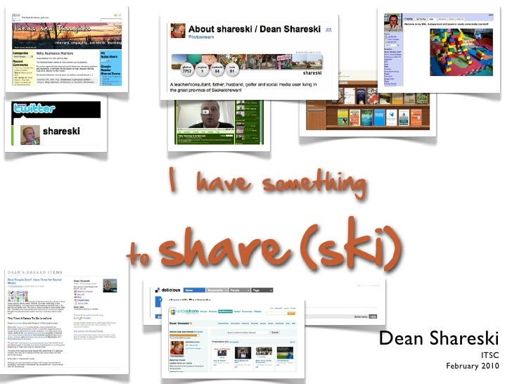 I have something   to   share (ski)                         Dean Shareski                                         ITSC    ...