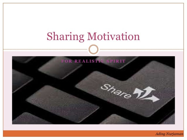 F O R R E A L I S T I C S P I R I T Sharing Motivation Ading Nurjaman