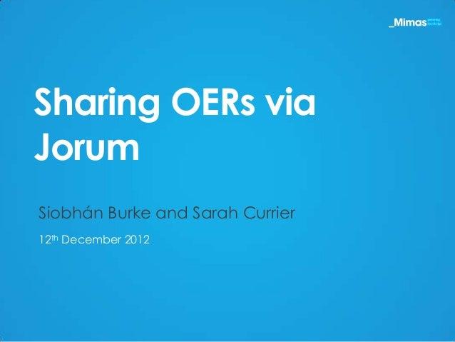 Sharing OERs viaJorumSiobhán Burke and Sarah Currier12th December 2012