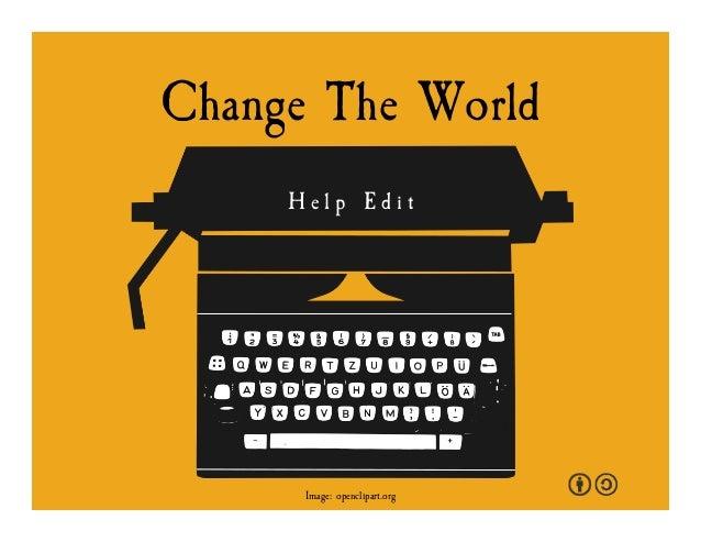 Change The World H e l p E d i t Image: openclipart.org