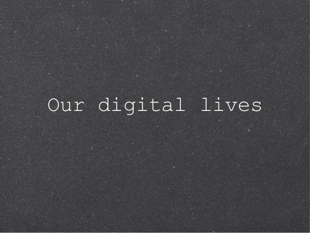 Our digital lives