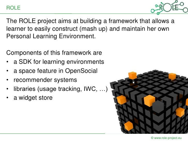 ROLEThe ROLE project aims at building a framework that allows alearner to easily construct (mash up) and maintain her ownP...