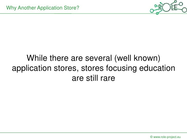 Why Another Application Store?     While there are several (well known)  application stores, stores focusing education    ...