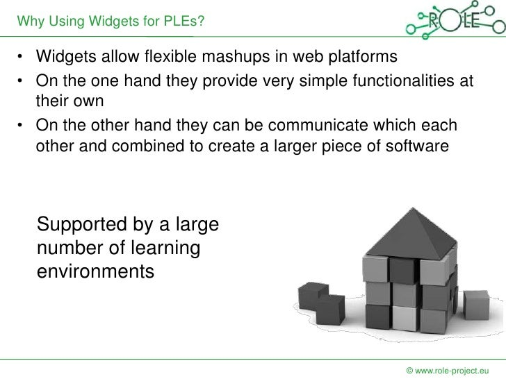 Why Using Widgets for PLEs?• Widgets allow flexible mashups in web platforms• On the one hand they provide very simple fun...