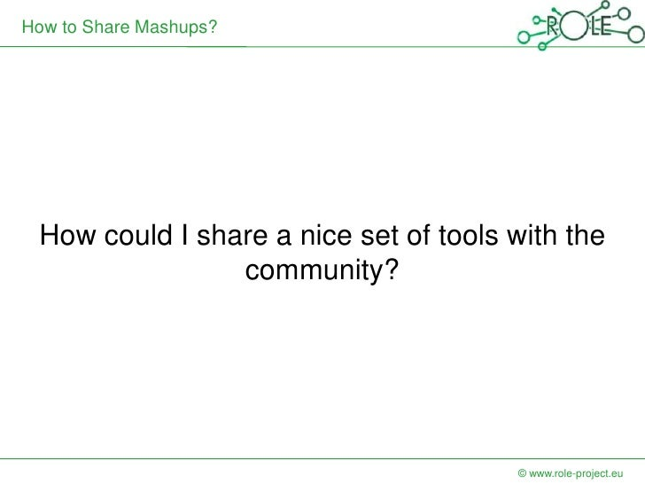 How to Share Mashups? How could I share a nice set of tools with the                community?                            ...