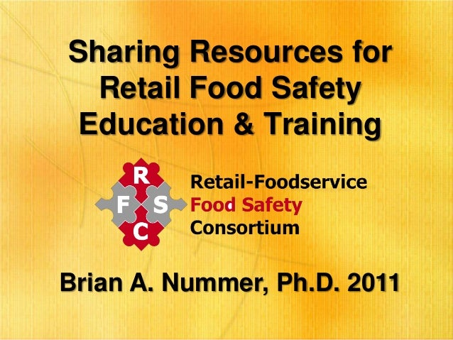 Sharing Resources for Retail Food Safety Education & Training  Brian A. Nummer, Ph.D. 2011