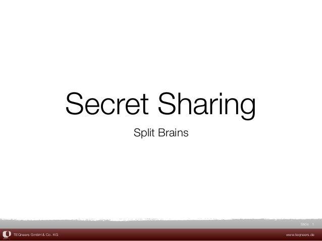 TEQneers GmbH & Co. KG www.teqneers.de Slide Secret Sharing Split Brains 1