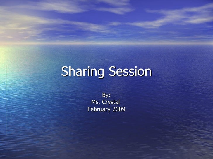 Sharing Session By: Ms. Crystal  February 2009