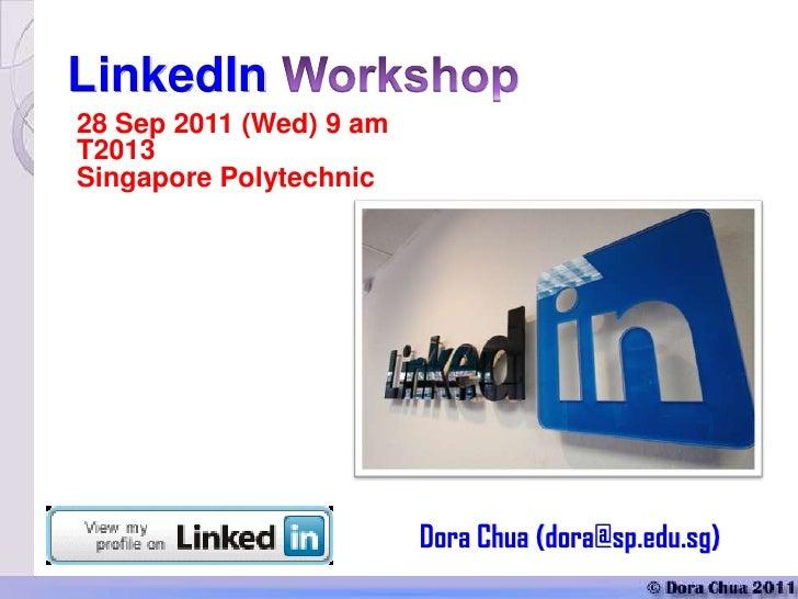LinkedIn28 Sep 2011 (Wed) 9 amT2013Singapore Polytechnic                         Dora Chua (dora@sp.edu.sg)