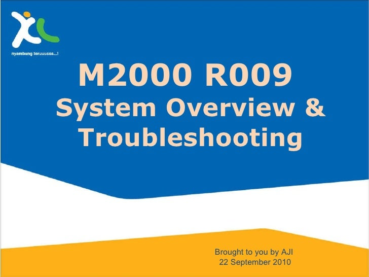 M2000 R009  System Overview & Troubleshooting Brought to you by AJI  22 September 2010