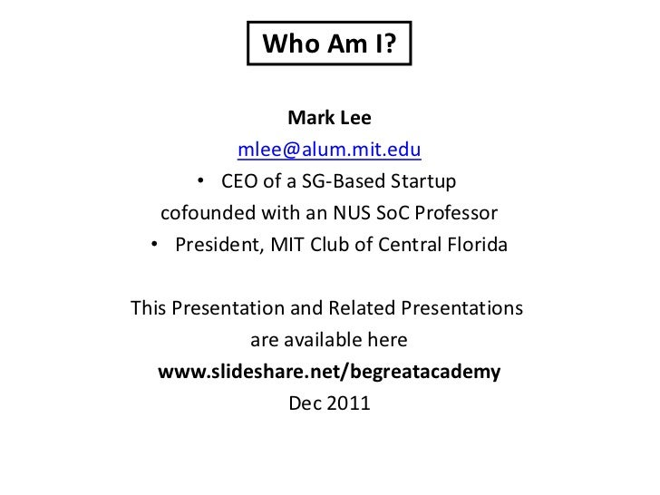 Who Am I?                Mark Lee           mlee@alum.mit.edu       • CEO of a SG-Based Startup   cofounded with an NUS So...