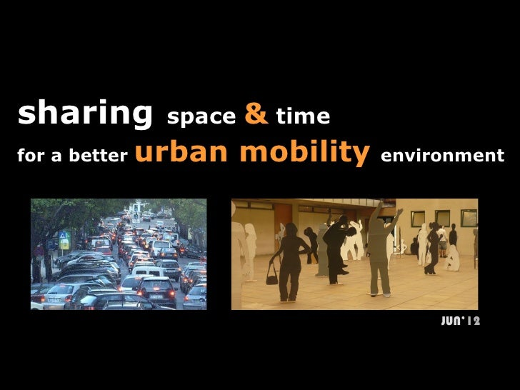 sharing    space   & timefor a better urban mobility   environment                                   JUN'12
